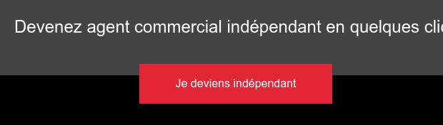 Devenez agent commercial indépendant en quelques clics Je deviens indépendant