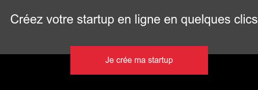 Créez votre startup en ligne en quelques clics Je crée ma startup