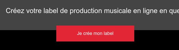 Créez votre label de production musicale en ligne en quelques clics Je crée mon  label