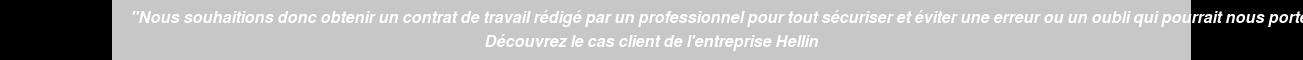 """""""Nous souhaitions donc obtenir un contrat de travail rédigé par un  professionnel pour tout sécuriser et éviter une erreur ou un oubli qui pourrait  nous porter préjudice"""" Découvrez le cas client de l'entreprise Hellin"""