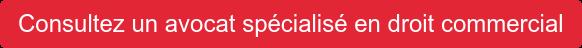 Consultez un avocat spécialisé en droit commercial
