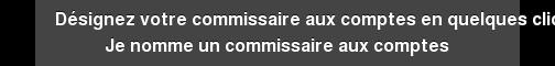 Désignez votre commissaire aux comptes en quelques clics Je nomme un  commissaire aux comptes