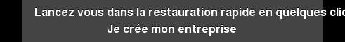 Lancez vous dans la restauration rapide en quelques clics Je crée mon entreprise