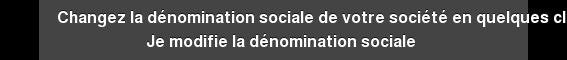 Changez la dénomination sociale de votre société en quelques clics Je modifie  la dénomination sociale