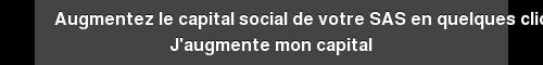 Augmentez le capital social de votre SAS en quelques clics J'augmente mon  capital