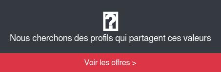 Nouscherchons des profils qui partagent ces valeurs Voir les offres >