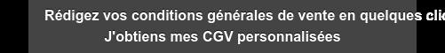 Rédigez vos conditions générales de vente en quelques clics J'obtiens mes CGV  personnalisées