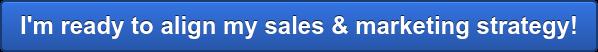 I'm ready to align my sales & marketing strategy!