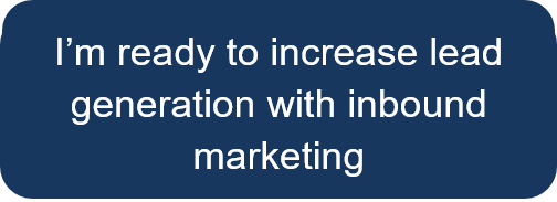 I'm ready to increase lead generation with inbound marketing
