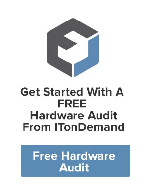 Get Started With A FREE Hardware Audit  From ITonDemand