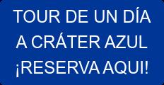 TOUR DE UN DÍA A CRÁTER AZUL