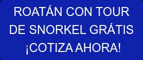 ROATÁN CON TOUR DE SNORKEL GRÁTIS ¡COTIZA AHORA!