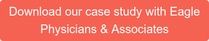 Download our case study with Eagle  Physicians & Associates