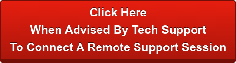 Click Here When Advised By Tech Support To Connect A Remote Support Session