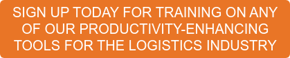 SIGN UP TODAY FOR TRAINING ON ANY OF OUR PRODUCTIVITY-ENHANCING TOOLS FOR THE LOGISTICS INDUSTRY