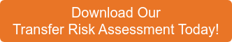 DOWNLOAD OUR TRANSFER RISK ASSESSMENT TODAY!