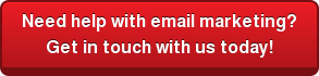 Need help with email marketing? Get in touch with us today!