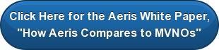 """Click Here for theAerisWhite Paper, """"How Aeris Compares to MVNOs"""""""