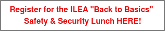 "Register for the ILEA ""Back to Basics""  Safety & Security Lunch HERE!"
