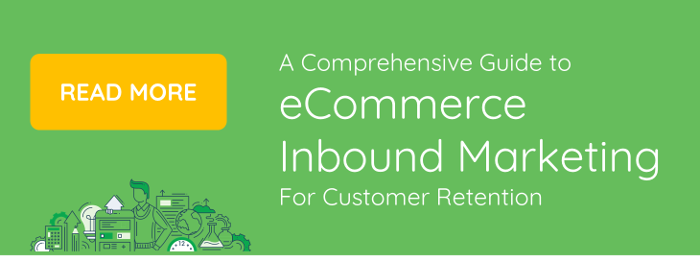 A Comprehensive Guide to eCommerce Inbound Marketing For Customer Retention