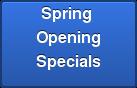 Spring  Opening  Specials