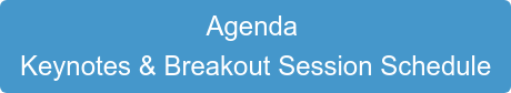 Agenda  Keynotes & Breakout Session Schedule