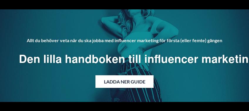 Allt du behöver veta när du ska jobba med influencer marketing för första  (eller femte) gången  Den lilla handboken till influencer marketing Ladda ner Guide