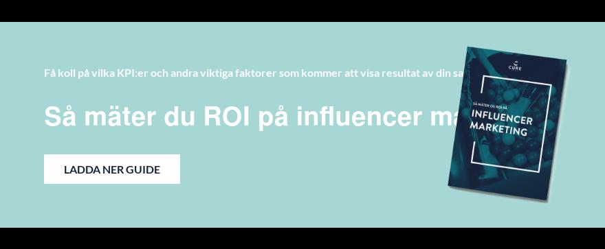 Få koll på vilka KPI:er och andra viktiga faktorer som kommer att visa resultat  av din satsning – svart på vitt  Så mäter du ROI på influencer marketing Ladda ner Guide