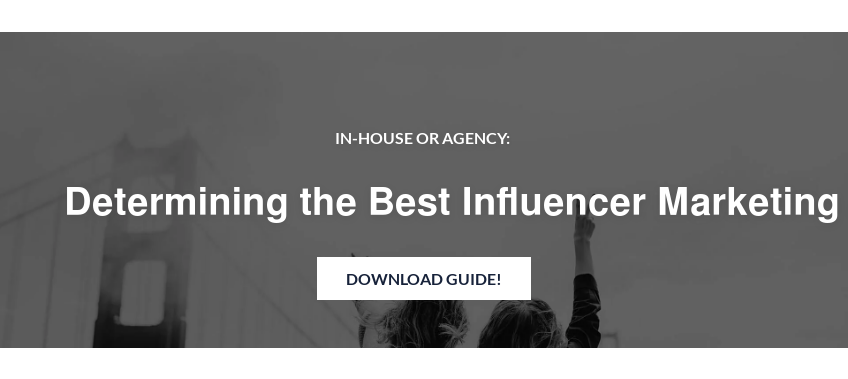 IN-HOUSE OR AGENCY:   Determining the Best Influencer Marketing Approach for your Business Ladda ner guiden