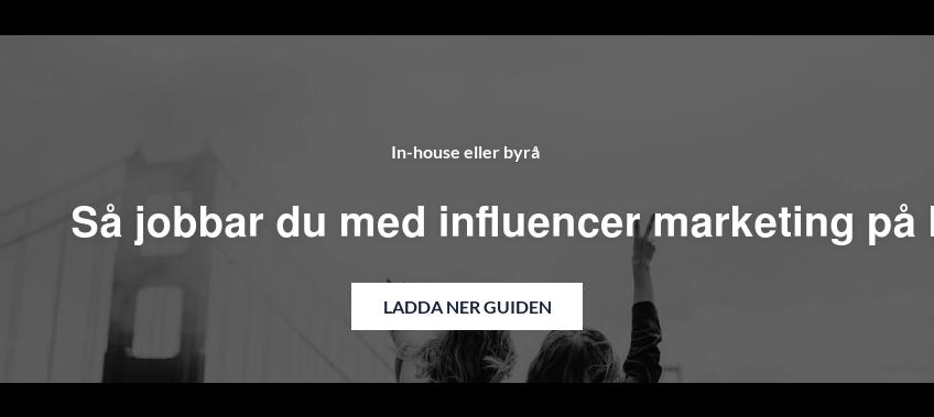 In-house eller byrå  Så jobbar du med influencer marketing på bästa sätt! Ladda ner guiden