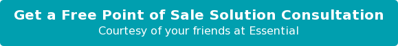 Get a Free Point of Sale Solution Consultation  Courtesy of your friends at Essential