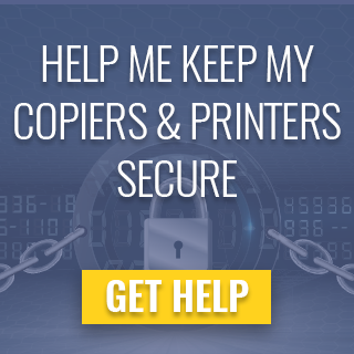 Help me keep my copiers & printers secure. Start securing your copiers today.