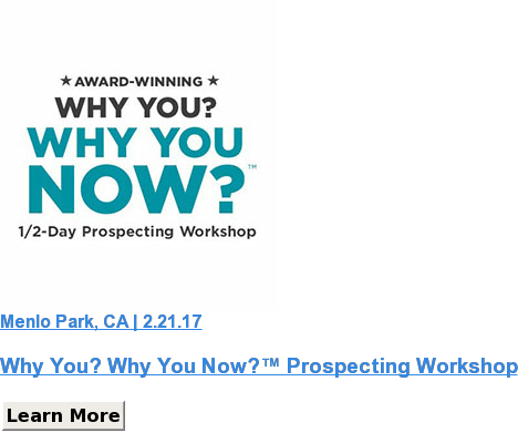 Menlo Park, CA | 2.21.17   Why You? Why You Now?™ Prospecting Workshop Learn More SaveSaveSave