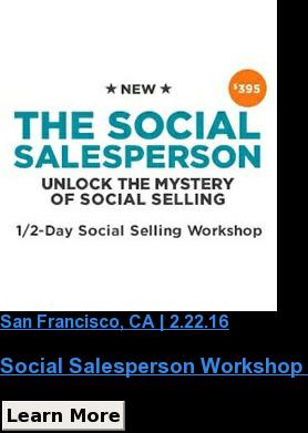 San Francisco, CA| 2.22.16  Social Salesperson Workshop Learn More
