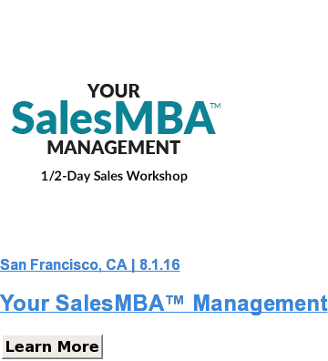 San Francisco, CA | 8.1.16  Your SalesMBA™ Management Learn More Save
