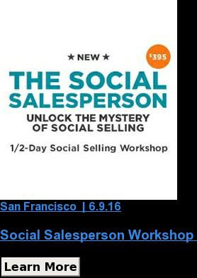 San Francisco | 6.9.16  Social Salesperson Workshop Learn More