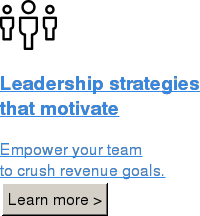 Leadership strategies  that motivate  Empower your team to crush revenue goals. Learn more >