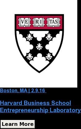 Boston, MA | 2.9.16  Harvard Business School Entrepreneurship Laboratory Learn More