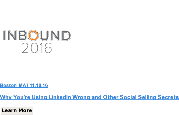 Boston, MA | 11.10.16   Why You're Using LinkedIn Wrong and Other Social Selling Secrets Learn More SaveSaveSave