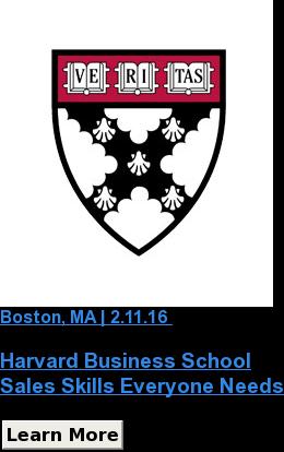 Boston, MA | 2.11.16  Harvard Business School Sales Skills Everyone Needs Learn More