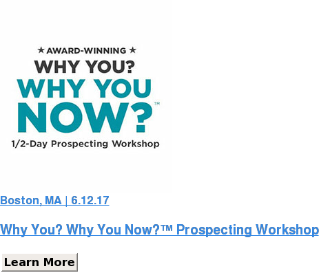 Boston, MA | 3.6.17   Why You? Why You Now?™ Prospecting Workshop Learn More SaveSaveSave