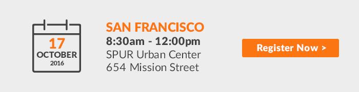 Register Now! San Francisco | August 1, 2016 | 1:00pm - 4:30 pm | SPUR Urban Center, 654 Mission Street