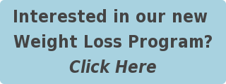 Interested in our new  Weight Loss Program? Click Here