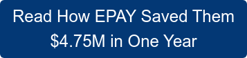 Read How EPAY Saved Them $4.75M in One Year