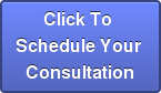 Click To  Schedule Your  Consultation