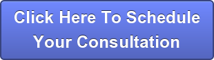 Click Here To Schedule Your Consultation