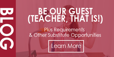 Blog - Be Our Guest (Teacher, that is) -- Learn about Substitute Teacher Requirements & Job Opportunities