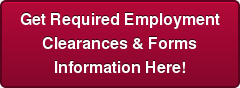 Get Required Employment  Clearances & Forms  Information Here!