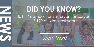 IU13 Preschool Early Intervention Served 3,199 children last year - learn more!