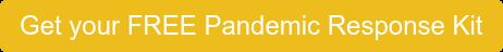 Get your FREE Pandemic Response Kit